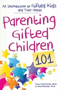 Parenting gifted children 101 : an introduction to gifted kids and their needs cover image