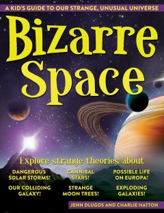 Bizarre space : a kid's guide to our strange, unusual universe cover image