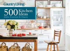 Country living : 500 kitchen ideas : style, function & charm cover image