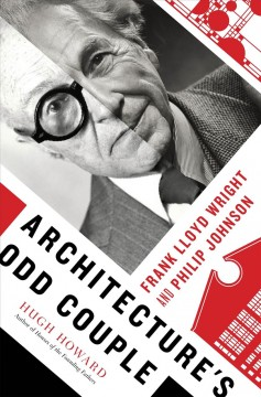 Architecture's odd couple : Frank Lloyd Wright and Philip Johnson cover image