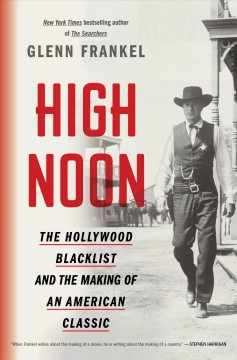 High noon : the Hollywood blacklist and the making of an American classic cover image