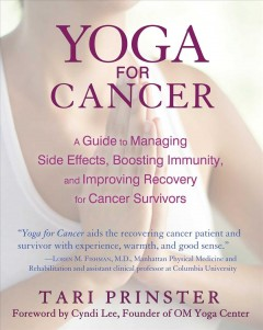 Yoga for cancer : a guide to managing side effects, boosting immunity, and improving recovery for cancer survivors cover image