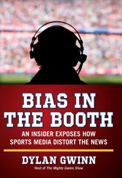 Bias in the booth : an insider exposes how sports media distort the news cover image