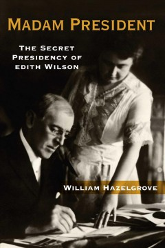 Madam President : the secret presidency of Edith Wilson cover image