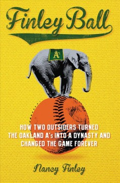 Finley ball : how two baseball outsiders turned the Oakland A's into a dynasty and changed the game forever cover image