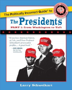 The politically incorrect guide to the presidents. Part 1, From Washington to Taft cover image