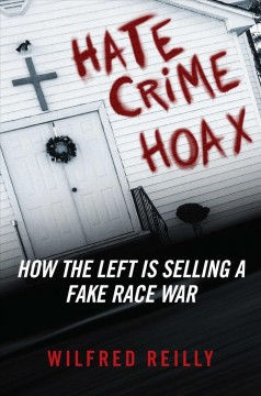 Hate crime hoax : how the left is selling a fake race war cover image