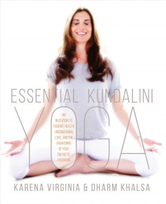 Essential kundalini yoga : an invitation to radiant health, unconditional love, and the awakening of your energetic potential cover image