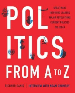Politics from A to Z : great wars, inspiring leaders, major revolutions, current policies, big ideas cover image