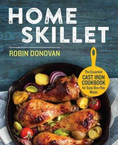 Home skillet : the essential cast iron cookbook for easy one-pan meals cover image