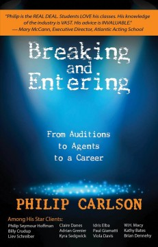 Breaking and entering : a manual for the working actor in film, stage and TV : from auditions to agents to a career cover image