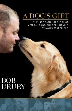 A dog's gift : the inspirational story of veterans and children healed by man's best friend cover image