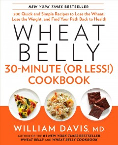 Wheat belly 30-minute (or less!) cookbook : 200 quick and simple recipes to lose the wheat, lose the weight, and find your path back to health cover image