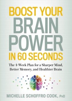 Boost your brain power in 60 seconds : the 4-week plan for a sharper mind, better memory, and healthier brain cover image