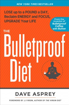 The bulletproof diet : lose up to a pound a day, reclaim your energy and focus, and upgrade your life cover image