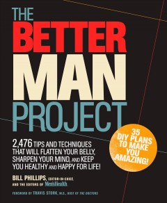 The better man project : 2,476 tips and techniques that will flatten your belly, sharpen your mind, and keep you healthy and happy for life cover image