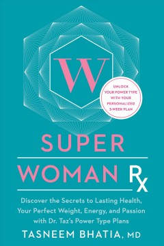 Super woman RX : discover the secrets to lasting health, your perfect weight, energy, and passion with Dr. Taz's power type plans cover image