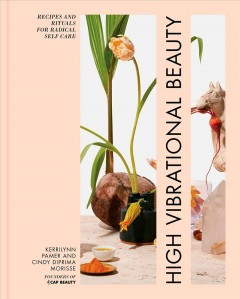 High vibrational beauty : recipes and rituals for radical self care cover image