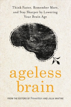 Ageless brain : think faster, remember more, and stay sharper by lowering your brain age cover image
