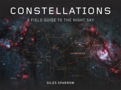 Constellations : A Field Guide to the Night Sky cover image