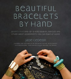 Beautiful bracelets by hand : seventy-five one-of-a-kind baubles, bangles and other wrist adornments you can make at home cover image