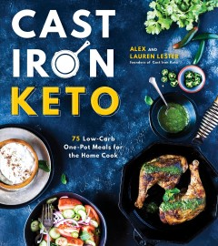 Cast Iron Keto : 75 low-carb, one-pot meals for the home cook cover image