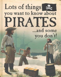 Lots of things you want to know about pirates... and some you don't! cover image