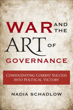 War and the art of governance : consolidating combat success into political victory cover image