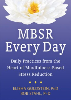 MBSR every day : daily practices from the heart of mindfulness-based stress reduction cover image