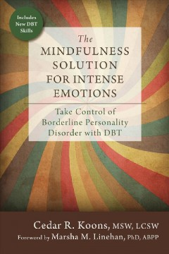 The mindfulness solution for intense emotions : take control of borderline personality disorder with DBT cover image