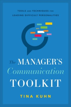 The manager's communication toolkit : tools and techniques for leading difficult personalities cover image