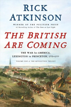 The British are coming : the war for America, Lexington to Princeton, 1775-1777 cover image