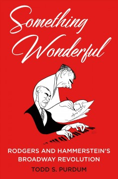 Something wonderful : Rodgers and Hammerstein's Broadway revolution cover image