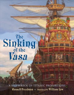 The sinking of the Vasa : a shipwreck of titanic proportions cover image