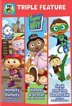 Super why triple feature. Humpty Dumpty and other fairytale adventures, Hansel & Gretel a healthy adventure, Jack and the beanstalk and other fairytale adventures cover image