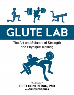 Glute lab : the art and science of strength and physique training cover image