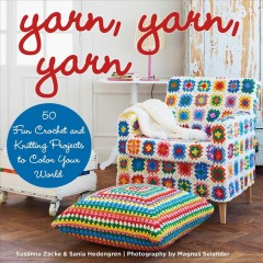 Yarn, yarn, yarn : 50 fun crochet and knitting projects to color your world cover image