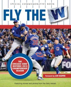 Fly the W : the Chicago Cubs' historic 2016 championship season cover image