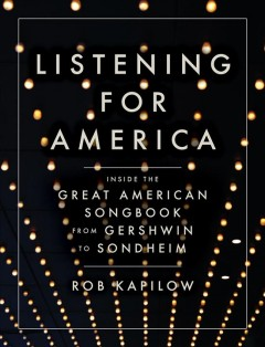 Listening for America : inside the great American songbook from Gershwin to Sondheim cover image