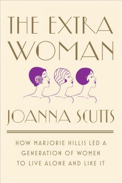 The extra woman : how Marjorie Hillis led a generation of women to live alone and like it cover image