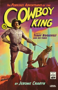 The perilous adventures of the cowboy king : a novel of Teddy Roosevelt and his times cover image
