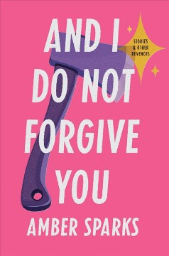 And I do not forgive you : stories and other revenges cover image