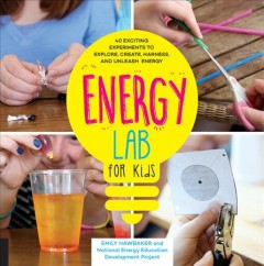 Energy lab for kids : 40 exciting experiments to explore, create, harness, and unleash energy cover image