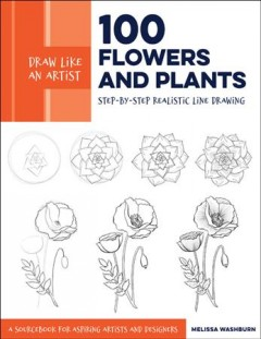 100 flowers and plants : step-by-step realistic line drawing : a sketchbook for aspiring artists and designers cover image