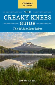 The Creaky Knees Guide. Oregon : the 85 best easy hikes cover image