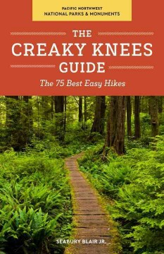 The Creaky Knees Guide. Pacific Northwest national parks & monuments : the 75 best easy hikes cover image