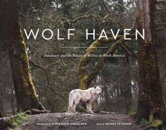 Wolf haven : sanctuary and the future of wild wolves in North America cover image