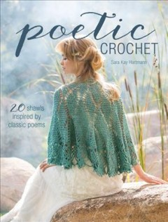 Poetic crochet : 20 shawls inspired by classic poems cover image