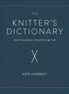 The knitter's dictionary : knitting know-how from a to z cover image