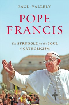 Pope Francis : the struggle for the soul of Catholicism cover image